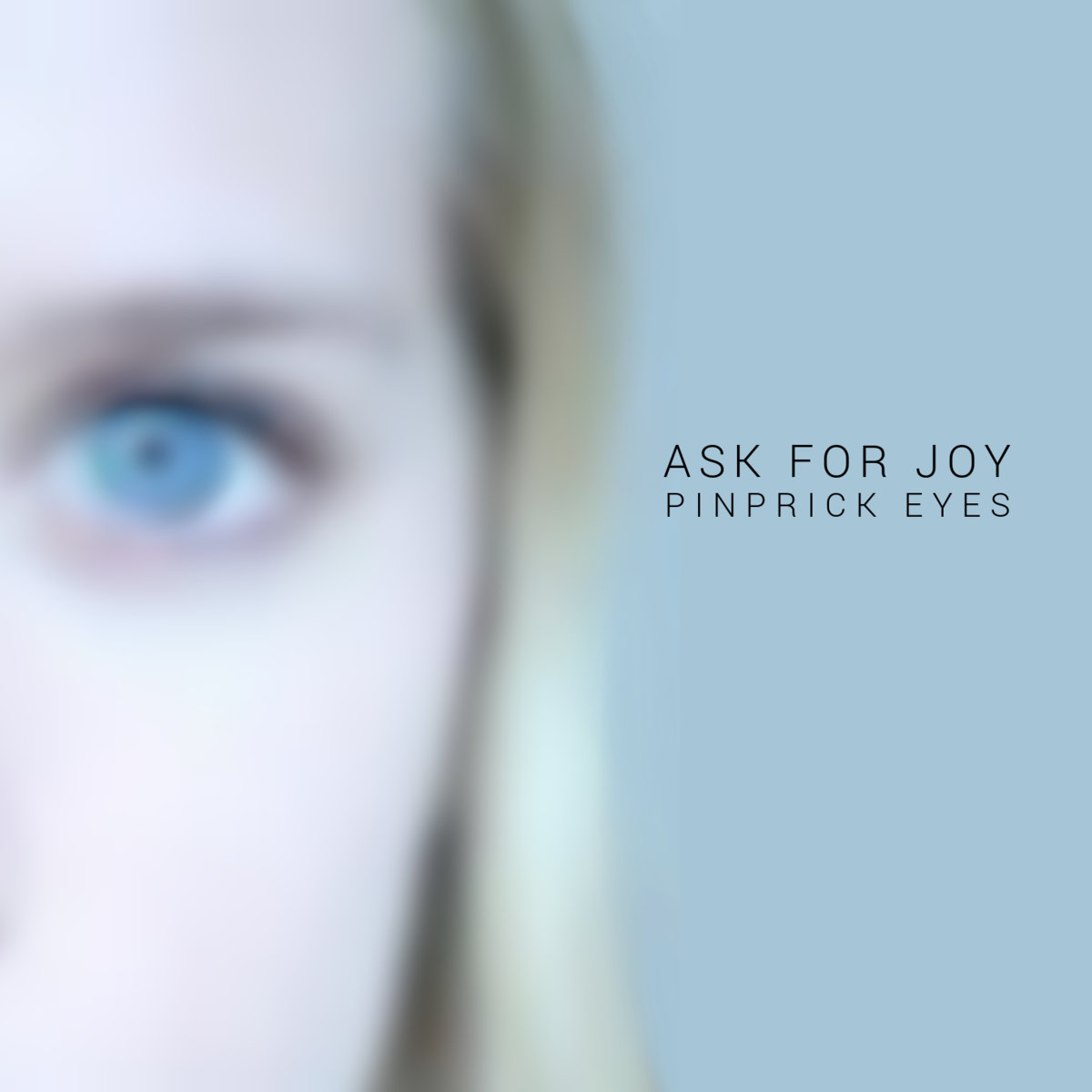 Ask for Joy - Pinprick Eyes